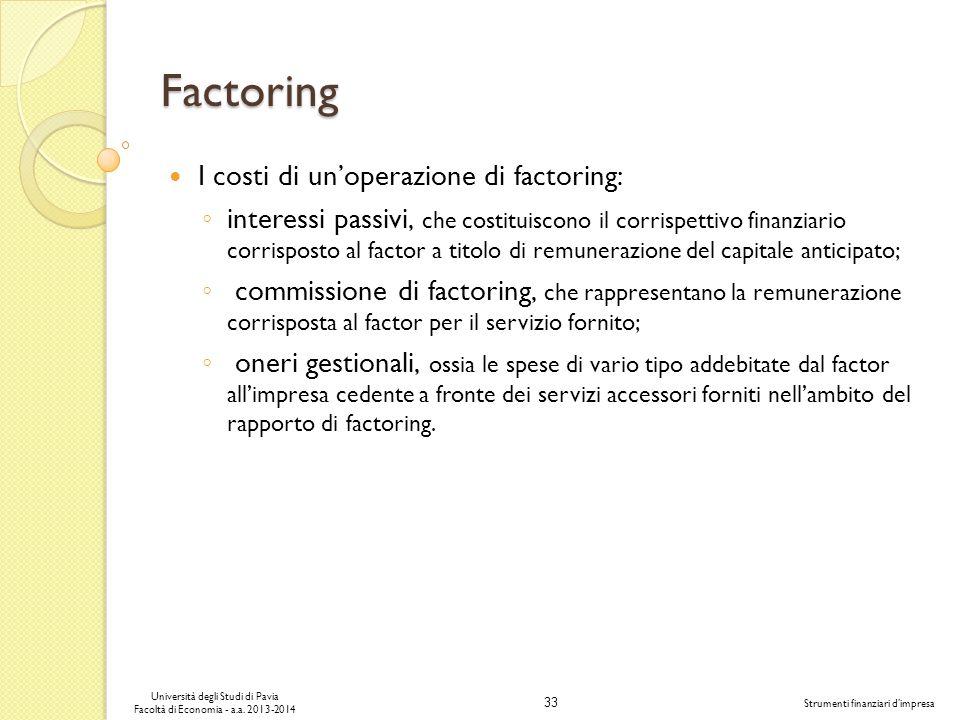 33 Università degli Studi di Pavia Facoltà di Economia - a.a. 2013-2014 Strumenti finanziari dimpresa Factoring I costi di unoperazione di factoring: