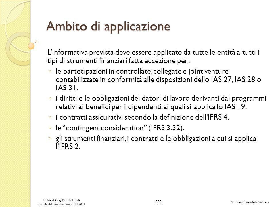 330 Università degli Studi di Pavia Facoltà di Economia - a.a. 2013-2014 Strumenti finanziari dimpresa Ambito di applicazione Linformativa prevista de