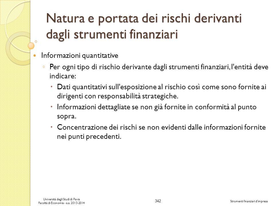 342 Università degli Studi di Pavia Facoltà di Economia - a.a. 2013-2014 Strumenti finanziari dimpresa Natura e portata dei rischi derivanti dagli str