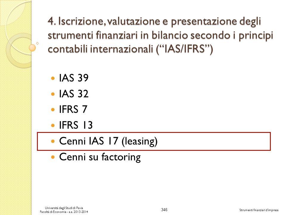 346 Università degli Studi di Pavia Facoltà di Economia - a.a. 2013-2014 Strumenti finanziari dimpresa 4. Iscrizione, valutazione e presentazione degl