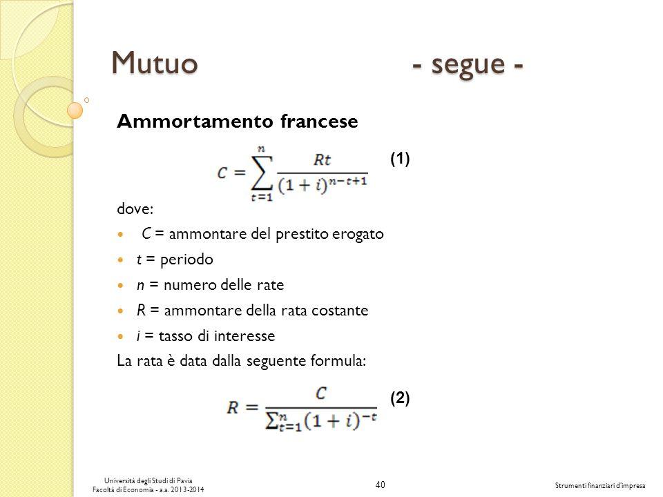 40 Università degli Studi di Pavia Facoltà di Economia - a.a. 2013-2014 Strumenti finanziari dimpresa Mutuo - segue - Ammortamento francese dove: C =