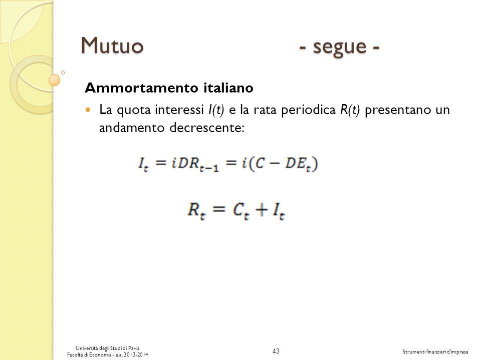 43 Università degli Studi di Pavia Facoltà di Economia - a.a. 2013-2014 Strumenti finanziari dimpresa Mutuo - segue - Ammortamento italiano La quota i