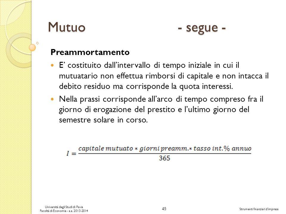 45 Università degli Studi di Pavia Facoltà di Economia - a.a. 2013-2014 Strumenti finanziari dimpresa Mutuo - segue - Preammortamento E costituito dal
