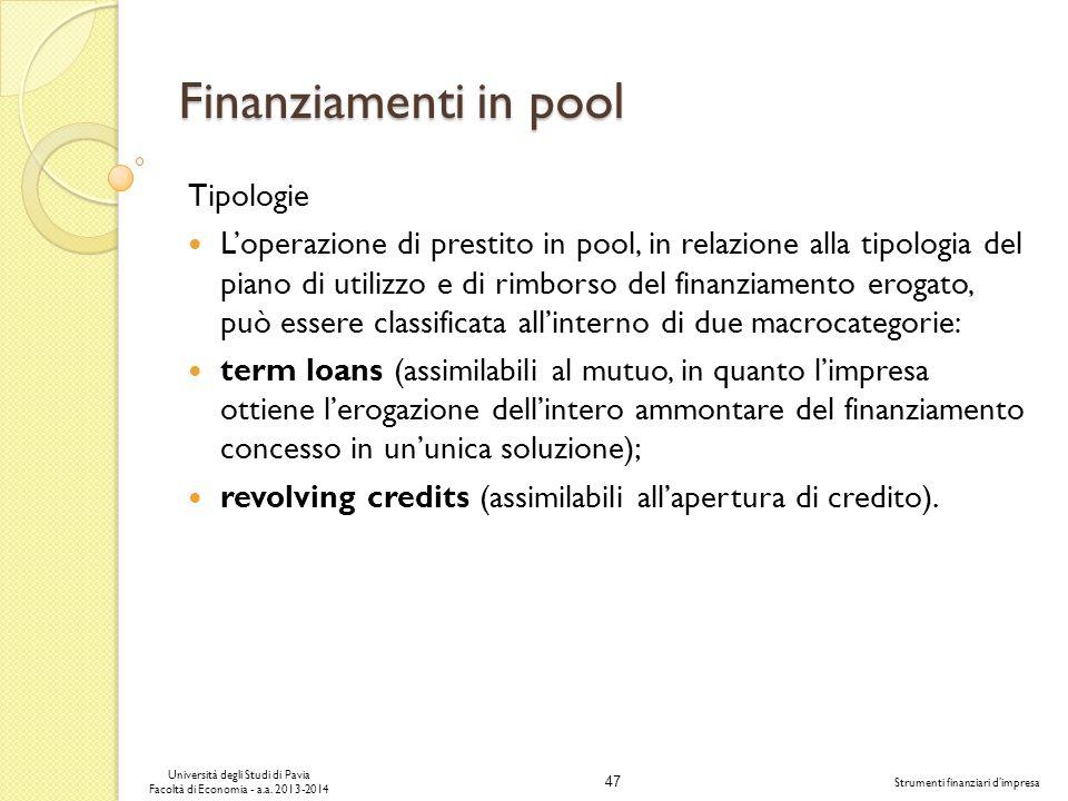 47 Università degli Studi di Pavia Facoltà di Economia - a.a. 2013-2014 Strumenti finanziari dimpresa Finanziamenti in pool Tipologie Loperazione di p