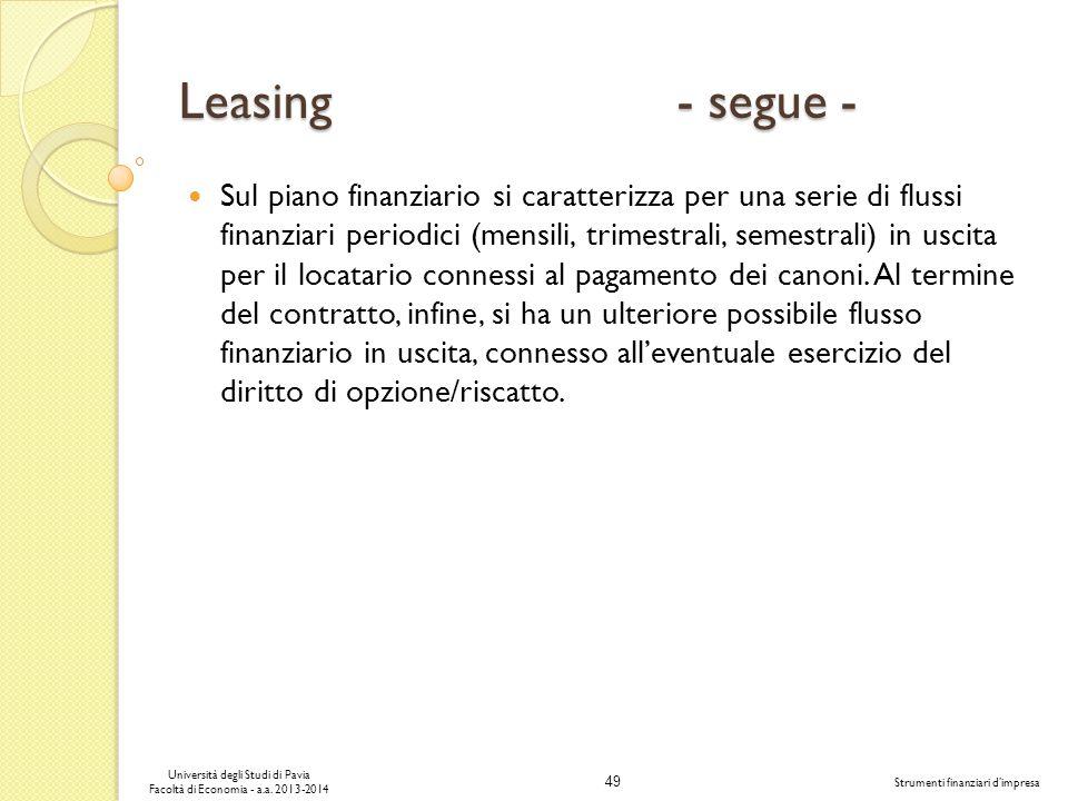 49 Università degli Studi di Pavia Facoltà di Economia - a.a. 2013-2014 Strumenti finanziari dimpresa Leasing - segue - Sul piano finanziario si carat