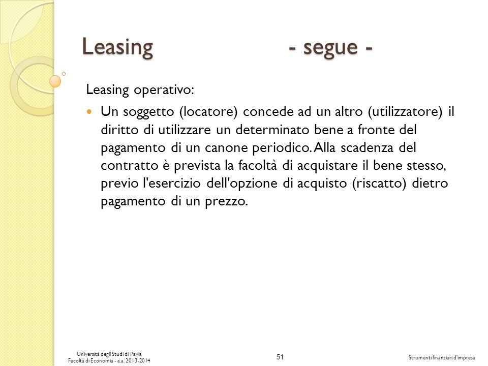 51 Università degli Studi di Pavia Facoltà di Economia - a.a. 2013-2014 Strumenti finanziari dimpresa Leasing - segue - Leasing operativo: Un soggetto