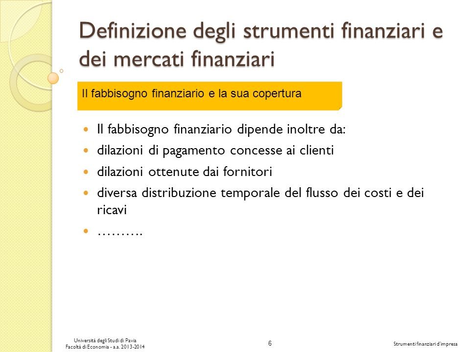 6 Università degli Studi di Pavia Facoltà di Economia - a.a. 2013-2014 Strumenti finanziari dimpresa Definizione degli strumenti finanziari e dei merc