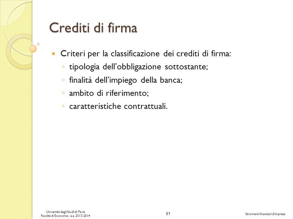 61 Università degli Studi di Pavia Facoltà di Economia - a.a. 2013-2014 Strumenti finanziari dimpresa Crediti di firma Criteri per la classificazione