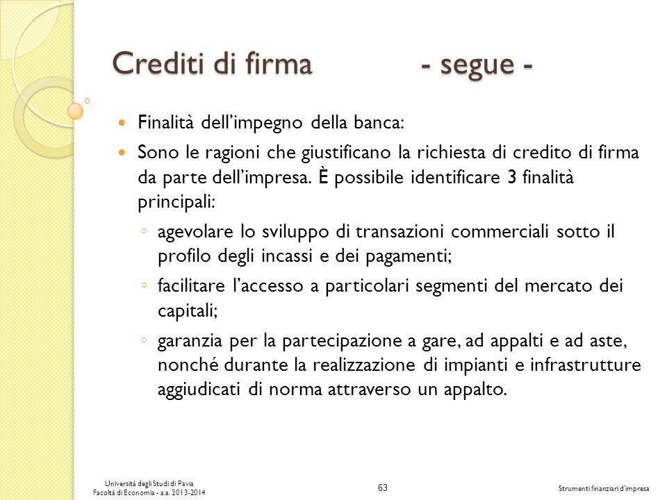 63 Università degli Studi di Pavia Facoltà di Economia - a.a. 2013-2014 Strumenti finanziari dimpresa Crediti di firma - segue - Finalità dellimpegno