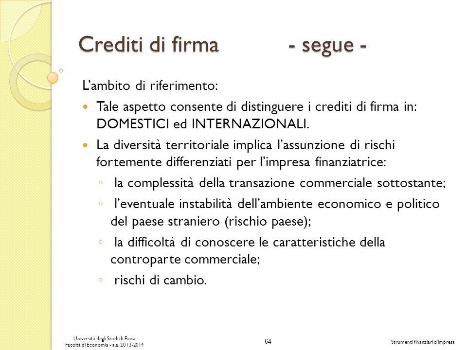 64 Università degli Studi di Pavia Facoltà di Economia - a.a. 2013-2014 Strumenti finanziari dimpresa Crediti di firma - segue - Lambito di riferiment