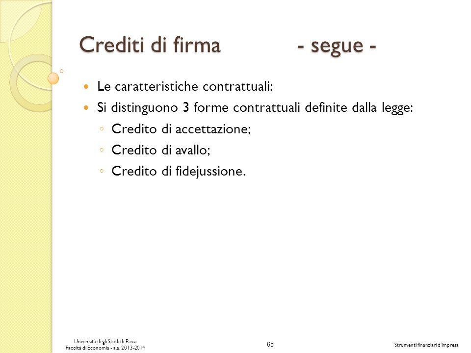 65 Università degli Studi di Pavia Facoltà di Economia - a.a. 2013-2014 Strumenti finanziari dimpresa Crediti di firma - segue - Le caratteristiche co