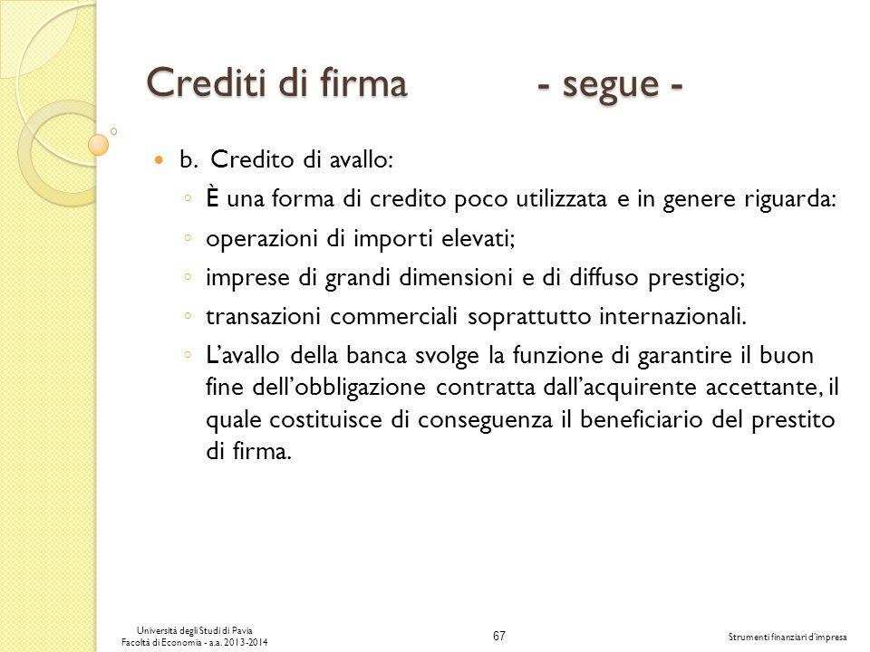 67 Università degli Studi di Pavia Facoltà di Economia - a.a. 2013-2014 Strumenti finanziari dimpresa Crediti di firma - segue - b. Credito di avallo: