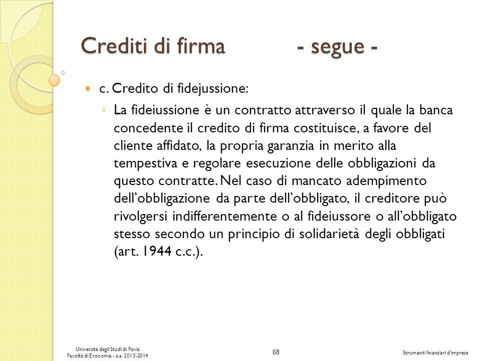 68 Università degli Studi di Pavia Facoltà di Economia - a.a. 2013-2014 Strumenti finanziari dimpresa Crediti di firma - segue - c. Credito di fidejus