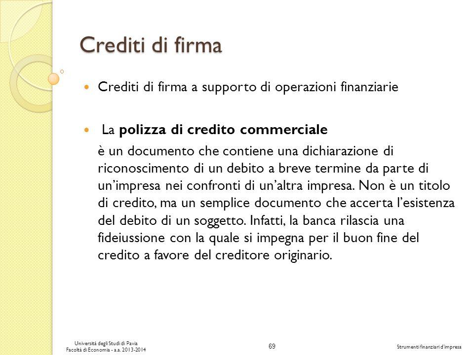 69 Università degli Studi di Pavia Facoltà di Economia - a.a. 2013-2014 Strumenti finanziari dimpresa Crediti di firma Crediti di firma a supporto di