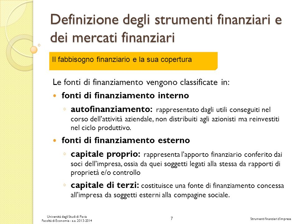 7 Università degli Studi di Pavia Facoltà di Economia - a.a. 2013-2014 Strumenti finanziari dimpresa Definizione degli strumenti finanziari e dei merc