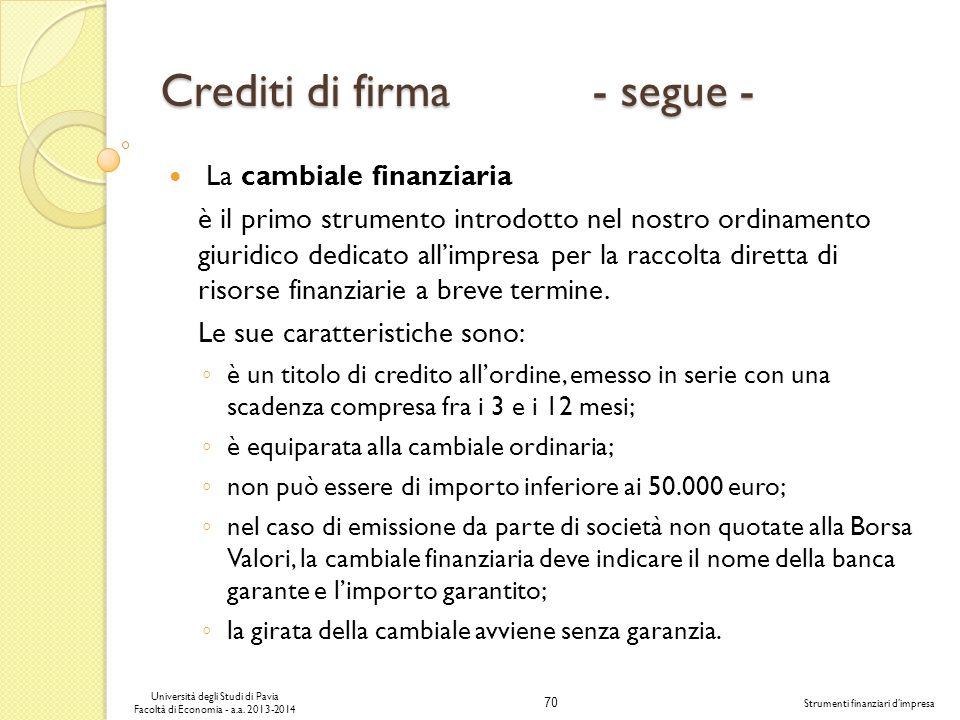 70 Università degli Studi di Pavia Facoltà di Economia - a.a. 2013-2014 Strumenti finanziari dimpresa Crediti di firma - segue - La cambiale finanziar