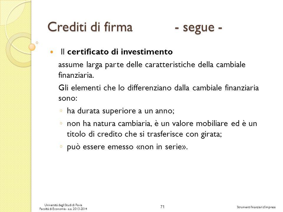 71 Università degli Studi di Pavia Facoltà di Economia - a.a. 2013-2014 Strumenti finanziari dimpresa Crediti di firma - segue - Il certificato di inv