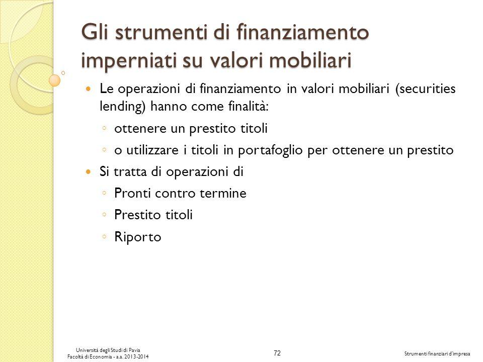 72 Università degli Studi di Pavia Facoltà di Economia - a.a. 2013-2014 Strumenti finanziari dimpresa Gli strumenti di finanziamento imperniati su val