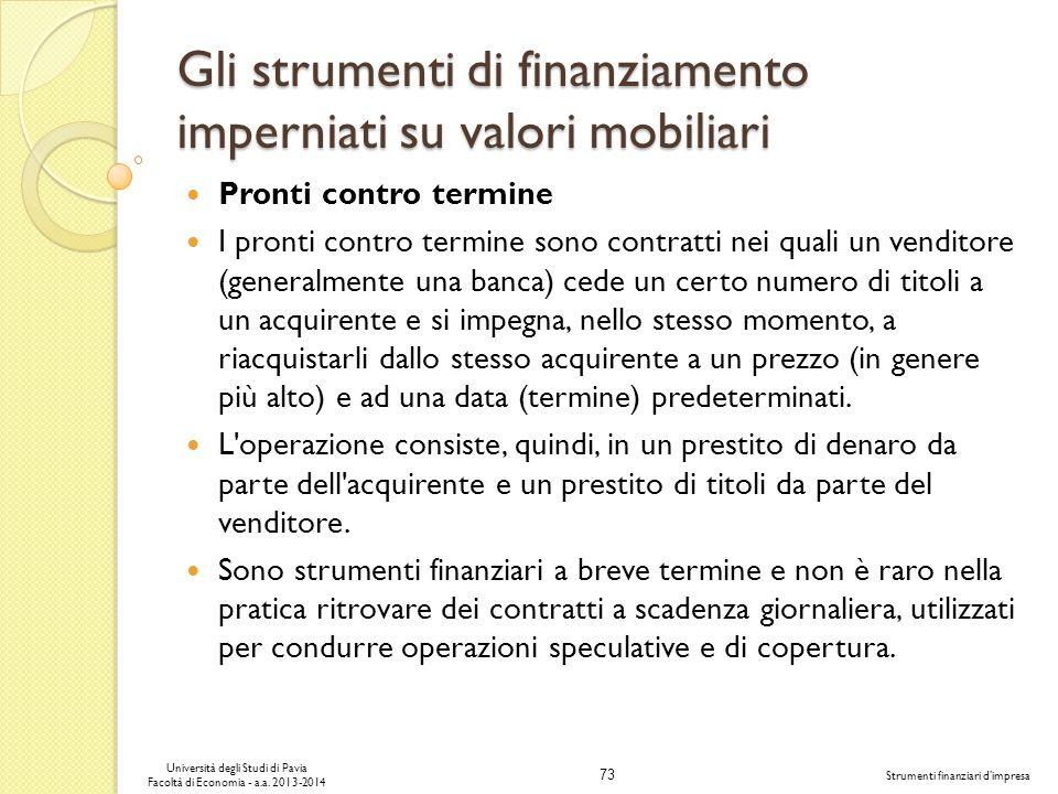 73 Università degli Studi di Pavia Facoltà di Economia - a.a. 2013-2014 Strumenti finanziari dimpresa Gli strumenti di finanziamento imperniati su val