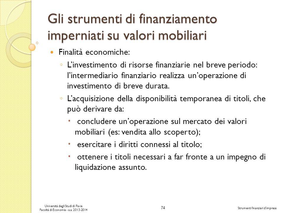 74 Università degli Studi di Pavia Facoltà di Economia - a.a. 2013-2014 Strumenti finanziari dimpresa Gli strumenti di finanziamento imperniati su val