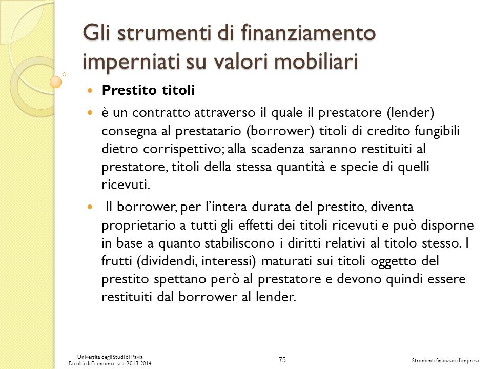 75 Università degli Studi di Pavia Facoltà di Economia - a.a. 2013-2014 Strumenti finanziari dimpresa Gli strumenti di finanziamento imperniati su val