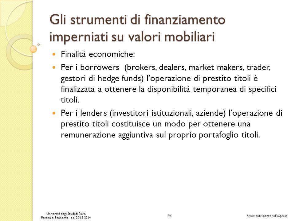 76 Università degli Studi di Pavia Facoltà di Economia - a.a. 2013-2014 Strumenti finanziari dimpresa Gli strumenti di finanziamento imperniati su val
