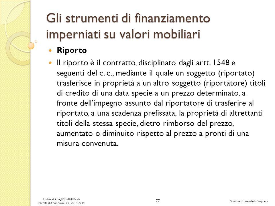 77 Università degli Studi di Pavia Facoltà di Economia - a.a. 2013-2014 Strumenti finanziari dimpresa Gli strumenti di finanziamento imperniati su val