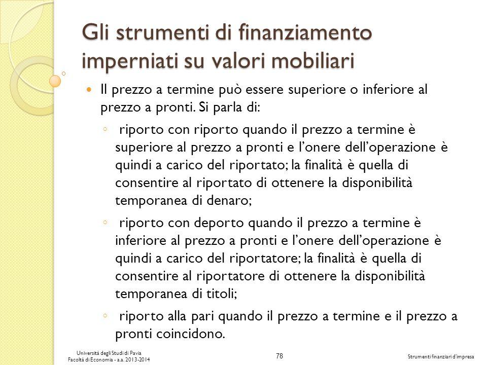 78 Università degli Studi di Pavia Facoltà di Economia - a.a. 2013-2014 Strumenti finanziari dimpresa Gli strumenti di finanziamento imperniati su val