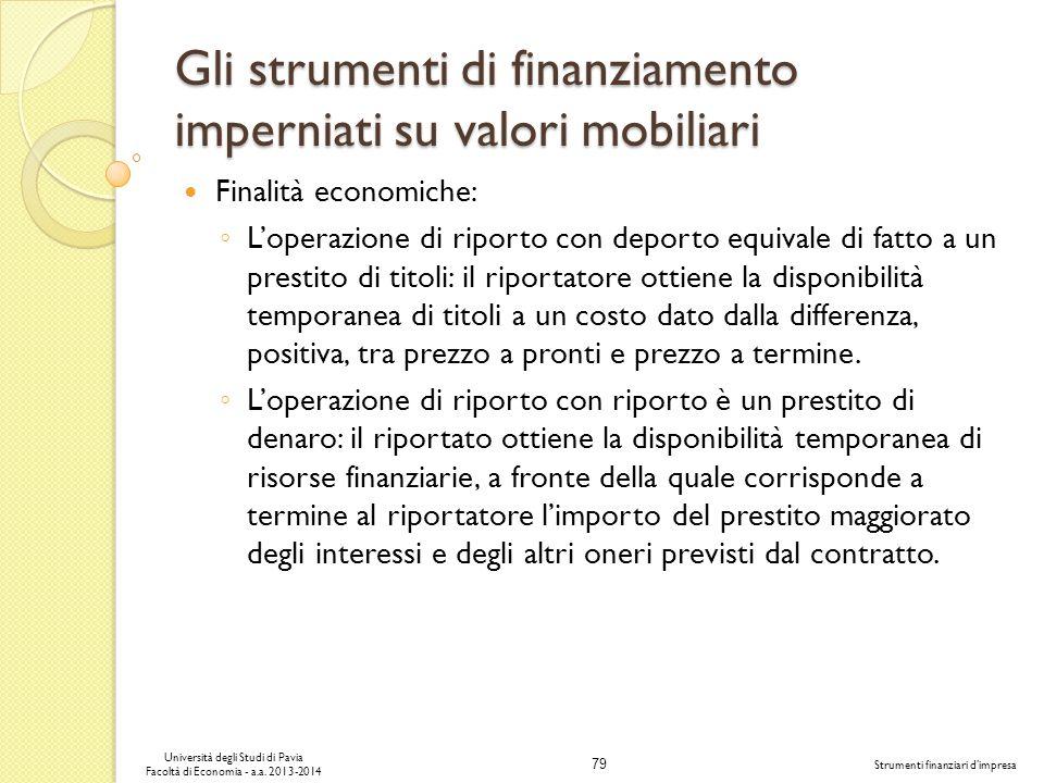 79 Università degli Studi di Pavia Facoltà di Economia - a.a. 2013-2014 Strumenti finanziari dimpresa Gli strumenti di finanziamento imperniati su val
