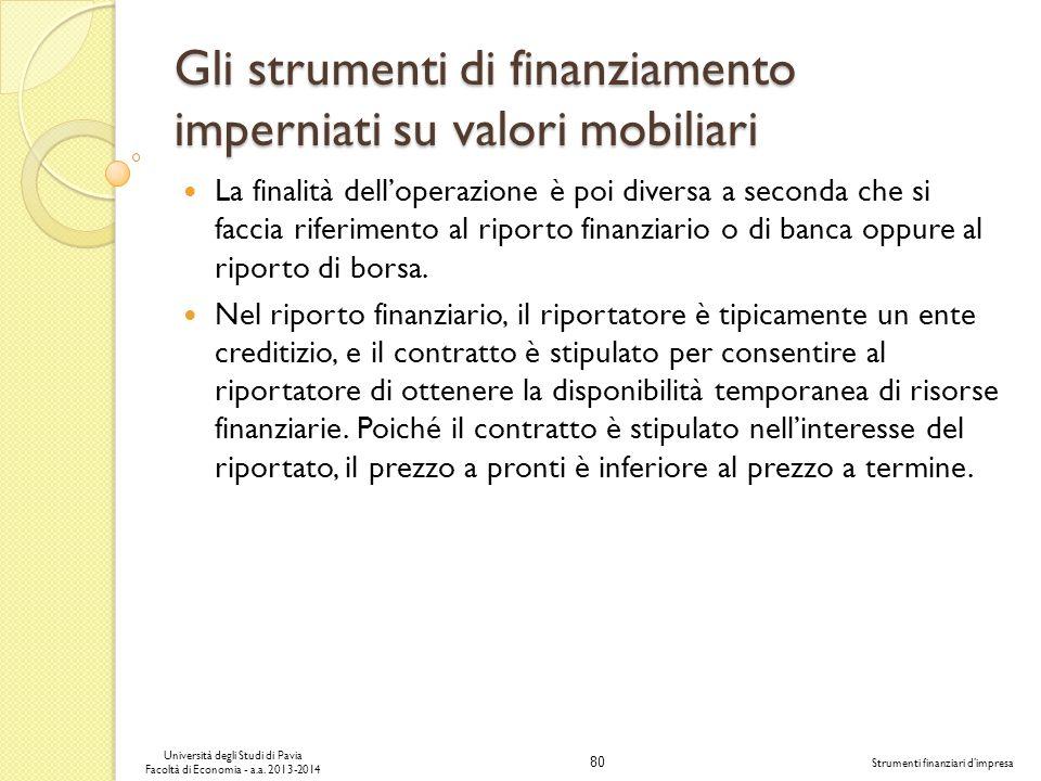 80 Università degli Studi di Pavia Facoltà di Economia - a.a. 2013-2014 Strumenti finanziari dimpresa Gli strumenti di finanziamento imperniati su val