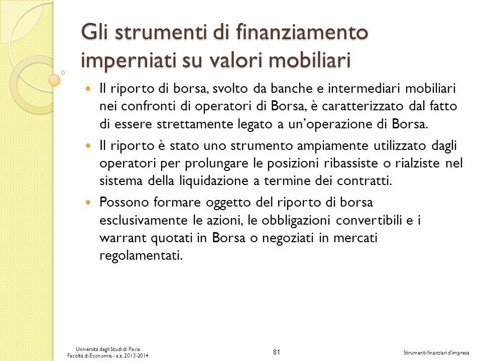 81 Università degli Studi di Pavia Facoltà di Economia - a.a. 2013-2014 Strumenti finanziari dimpresa Gli strumenti di finanziamento imperniati su val