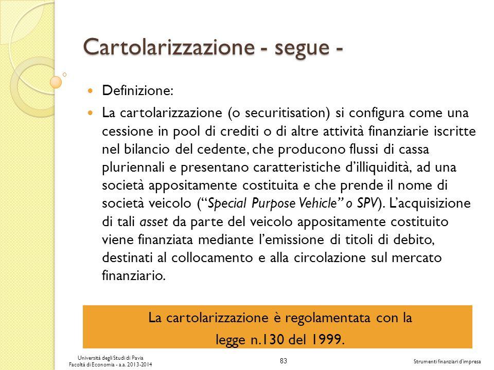 83 Università degli Studi di Pavia Facoltà di Economia - a.a. 2013-2014 Strumenti finanziari dimpresa Cartolarizzazione - segue - Definizione: La cart
