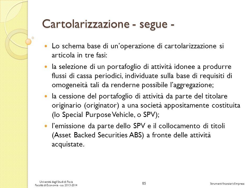 85 Università degli Studi di Pavia Facoltà di Economia - a.a. 2013-2014 Strumenti finanziari dimpresa Cartolarizzazione - segue - Lo schema base di un