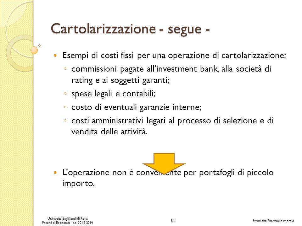 88 Università degli Studi di Pavia Facoltà di Economia - a.a. 2013-2014 Strumenti finanziari dimpresa Cartolarizzazione - segue - Esempi di costi fiss