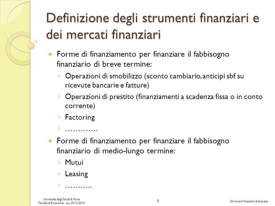 9 Università degli Studi di Pavia Facoltà di Economia - a.a. 2013-2014 Strumenti finanziari dimpresa Definizione degli strumenti finanziari e dei merc