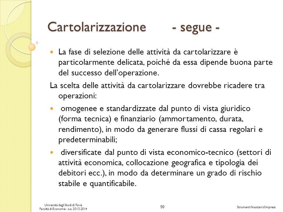 90 Università degli Studi di Pavia Facoltà di Economia - a.a. 2013-2014 Strumenti finanziari dimpresa Cartolarizzazione - segue - La fase di selezione