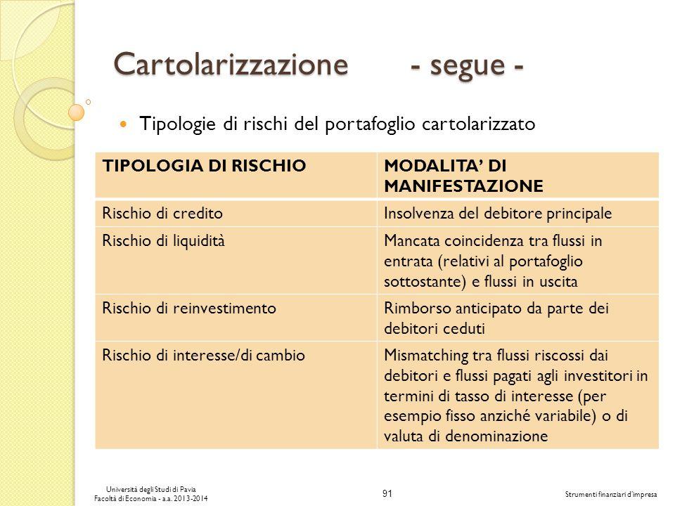 91 Università degli Studi di Pavia Facoltà di Economia - a.a. 2013-2014 Strumenti finanziari dimpresa Cartolarizzazione - segue - Tipologie di rischi