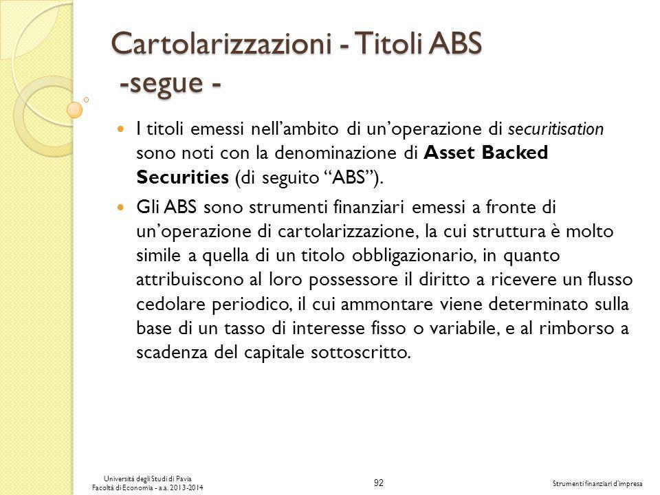 92 Università degli Studi di Pavia Facoltà di Economia - a.a. 2013-2014 Strumenti finanziari dimpresa Cartolarizzazioni - Titoli ABS -segue - I titoli