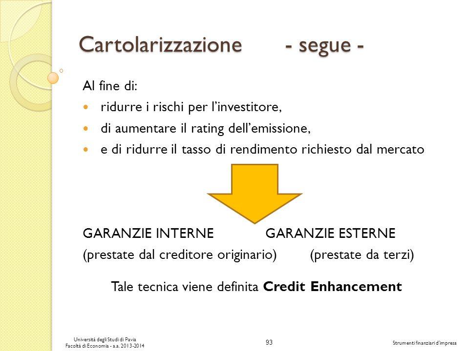 93 Università degli Studi di Pavia Facoltà di Economia - a.a. 2013-2014 Strumenti finanziari dimpresa Cartolarizzazione - segue - Al fine di: ridurre