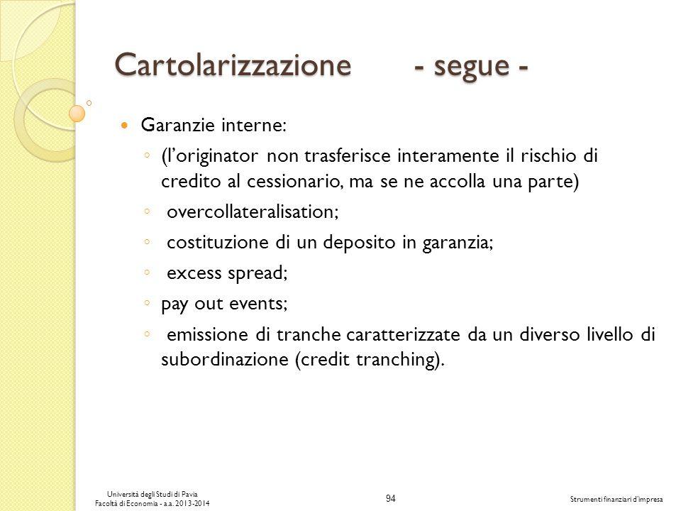 94 Università degli Studi di Pavia Facoltà di Economia - a.a. 2013-2014 Strumenti finanziari dimpresa Cartolarizzazione - segue - Garanzie interne: (l