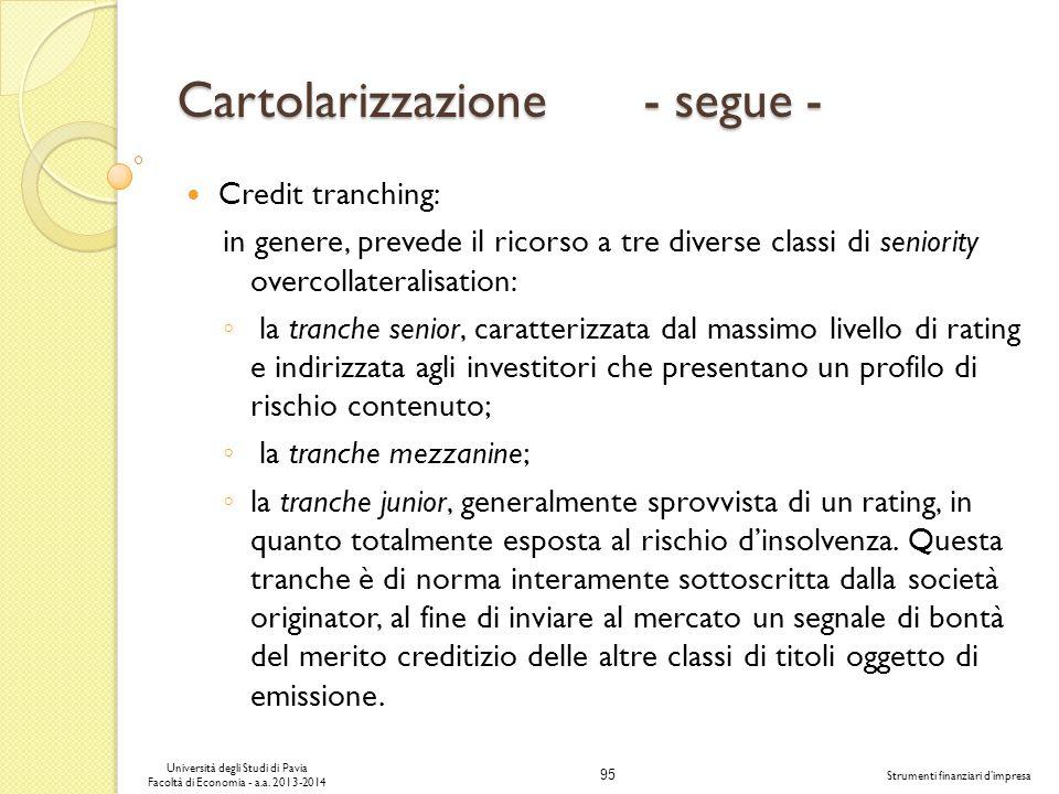 95 Università degli Studi di Pavia Facoltà di Economia - a.a. 2013-2014 Strumenti finanziari dimpresa Cartolarizzazione - segue - Credit tranching: in