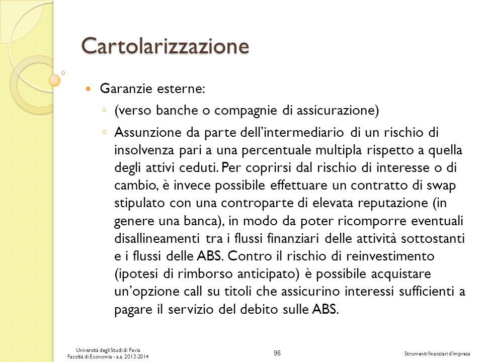 96 Università degli Studi di Pavia Facoltà di Economia - a.a. 2013-2014 Strumenti finanziari dimpresa Cartolarizzazione Garanzie esterne: (verso banch
