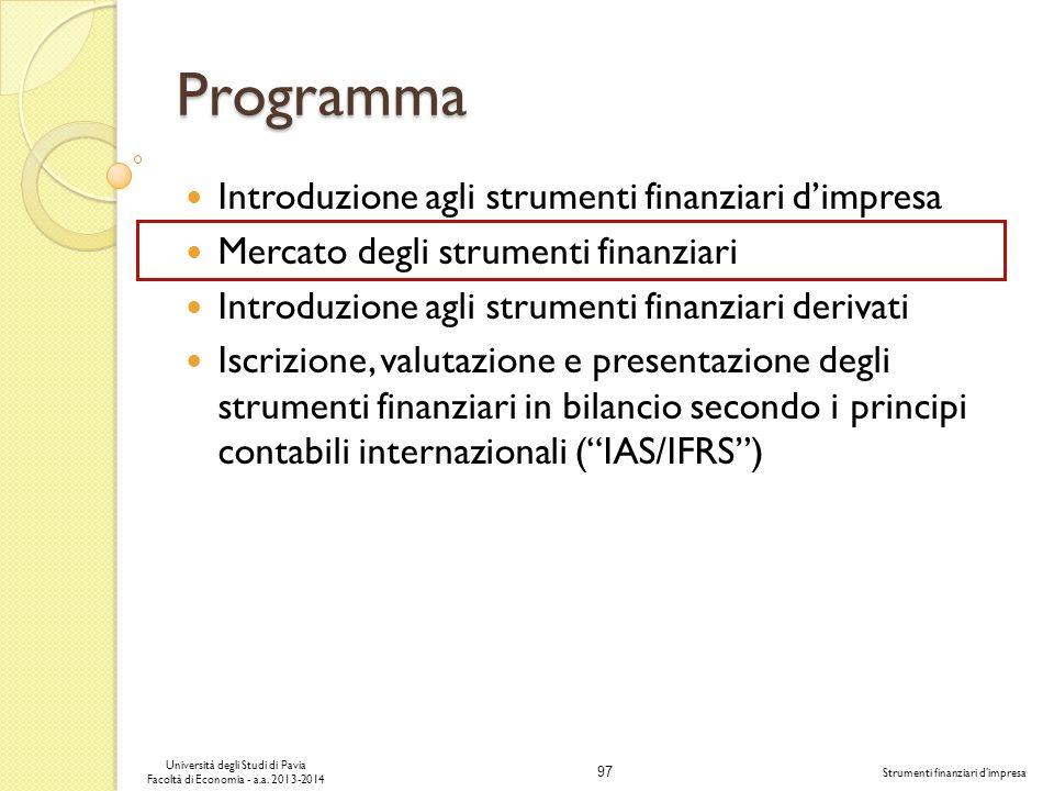 97 Università degli Studi di Pavia Facoltà di Economia - a.a. 2013-2014 Strumenti finanziari dimpresa Introduzione agli strumenti finanziari dimpresa