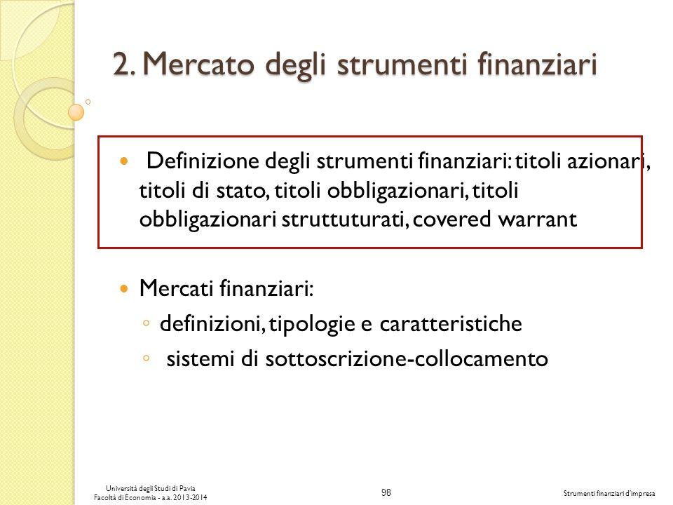 98 Università degli Studi di Pavia Facoltà di Economia - a.a. 2013-2014 Strumenti finanziari dimpresa 2. Mercato degli strumenti finanziari Definizion