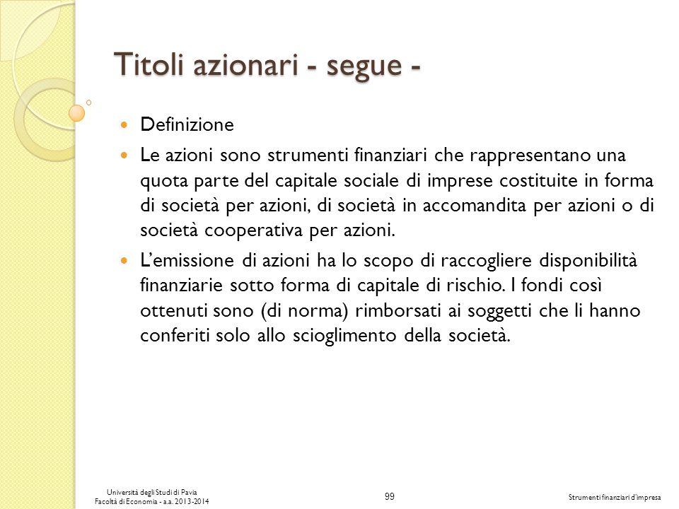 99 Università degli Studi di Pavia Facoltà di Economia - a.a. 2013-2014 Strumenti finanziari dimpresa Titoli azionari - segue - Definizione Le azioni