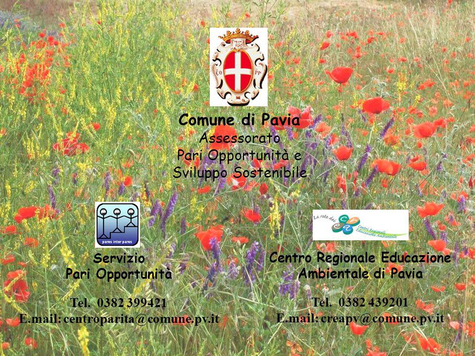 Comune di Pavia Assessorato Pari Opportunità e Sviluppo Sostenibile Servizio Pari Opportunità Tel. 0382 399421 E.mail: centroparita@comune.pv.it Centr