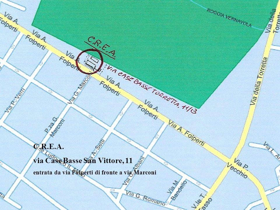 C.R.E.A. via Case Basse San Vittore, 11 entrata da via Folperti di fronte a via Marconi
