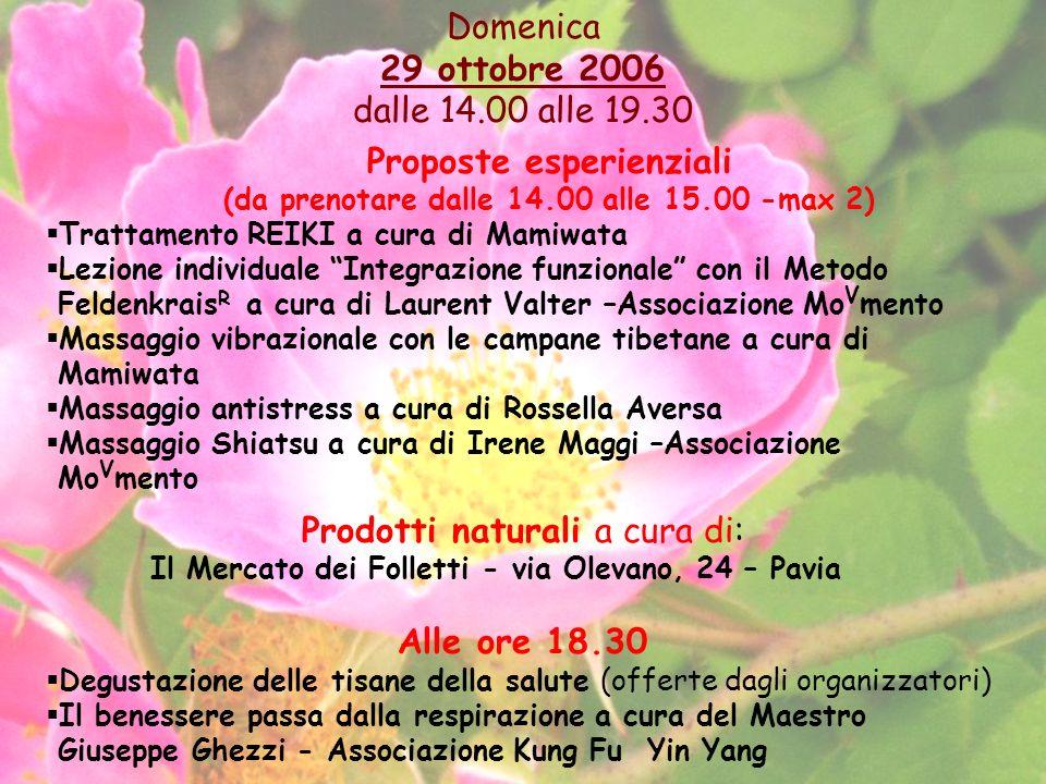 Domenica 29 ottobre 2006 dalle 14.00 alle 19.30 Proposte esperienziali (da prenotare dalle 14.00 alle 15.00 -max 2) Trattamento REIKI a cura di Mamiwa