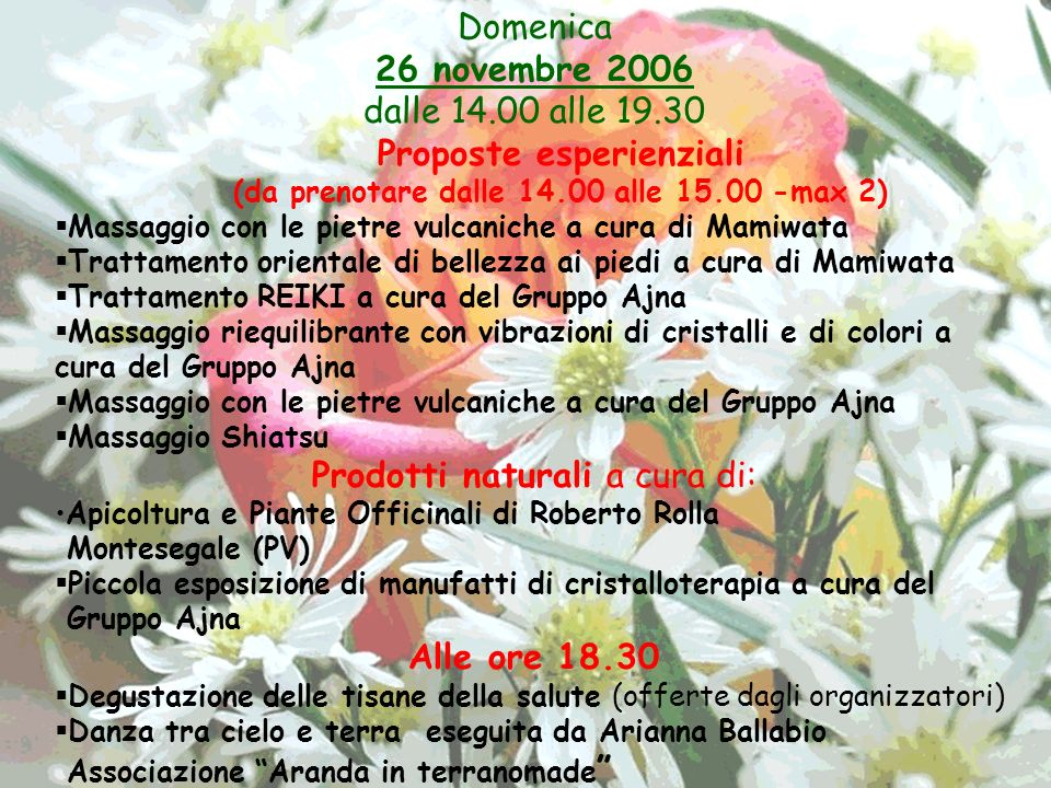 Domenica 26 novembre 2006 dalle 14.00 alle 19.30 Proposte esperienziali (da prenotare dalle 14.00 alle 15.00 -max 2) Massaggio con le pietre vulcanich