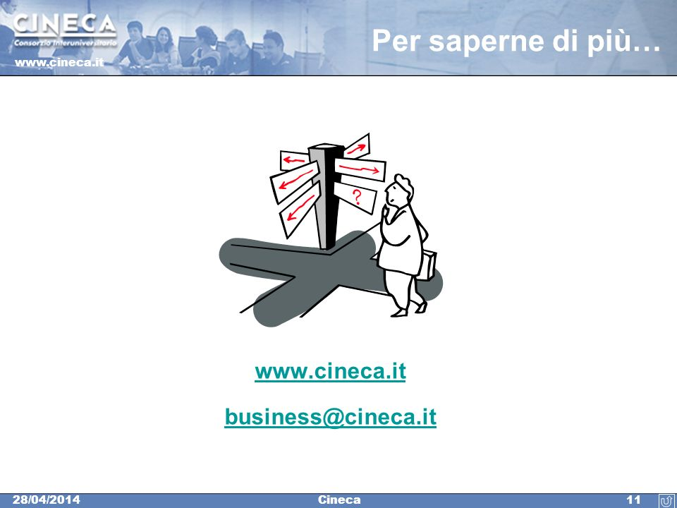 www.cineca.it 1128/04/2014Cineca Per saperne di più… www.cineca.it business@cineca.it